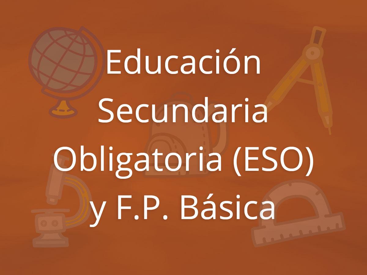 Educación Secundaria Obligatoria (ESO) y F.P. Básica