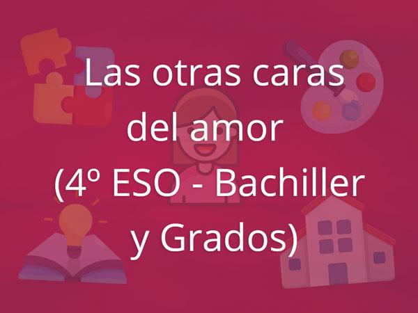 Las otras caras del amor (4º Eso - Bachiller y Grados)