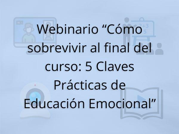 """Webinario """"Cómo sobrevivir al final del curso: 5 Claves Prácticas de Educación Emocional"""""""