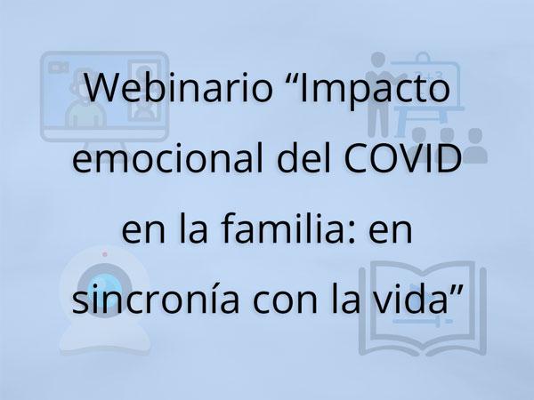 """Webinario """"Impacto emocional del COVID en la familia: en sincronía con la vida"""""""